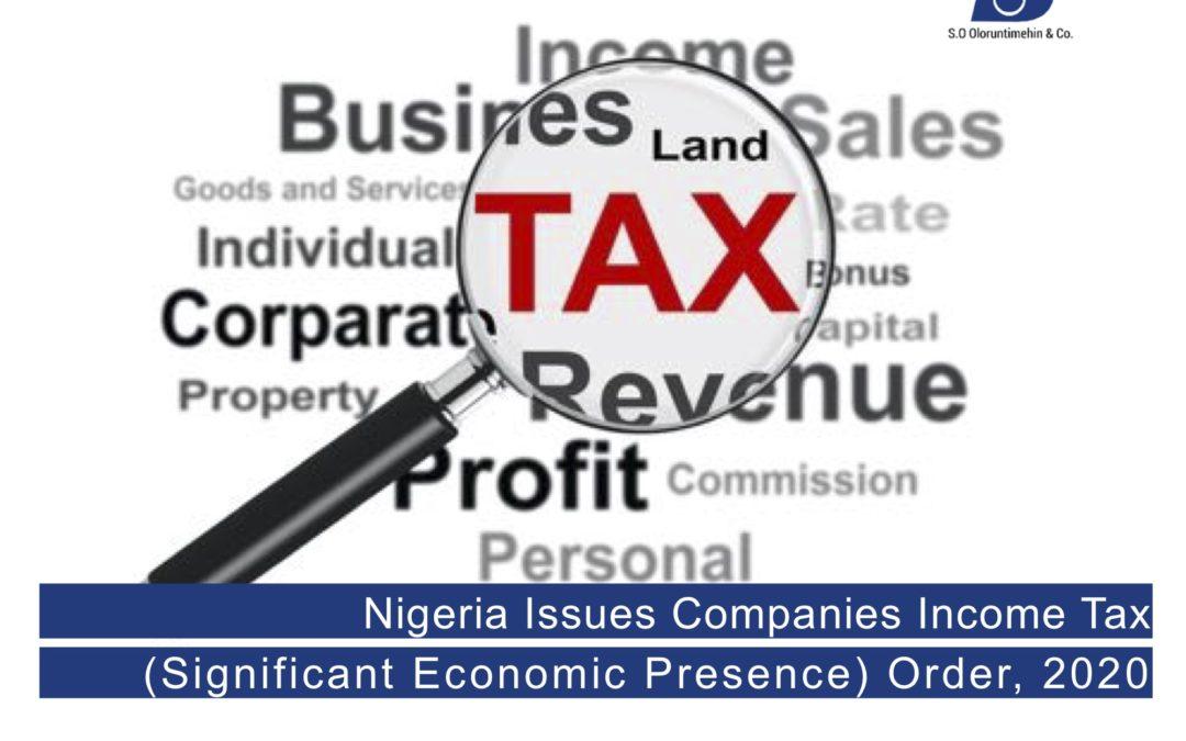 Nigeria Issues Companies Income Tax (Significant Economic Presence) Order, 2020